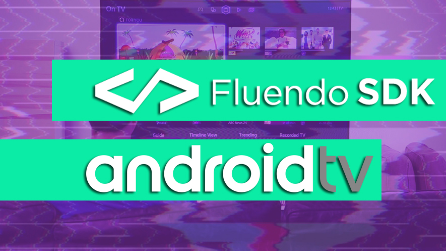 Fluendo and SERAPHIC develop fully compliant Digital TV browser solution for Linux and Android TV